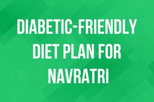 Diabetes Management: A Diabetic-Friendly Diet Plan for Navratri 2019